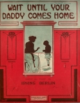 1912-Berlin-Wait Until Your Daddy Comes Home-1-f25