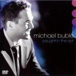 Michael Buble: Caught in the Act, 2005