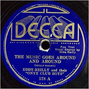 1935 The Music Goes Around and Around-Eddy-Reilly and the Onyx Club Boys-Decca 578 A (2)