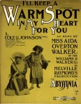 "I'll Keep a Warm Spot in My Heart for You (m. J. Rosamond Johnson, w. Robert Cole) credited to ""Cole & Johnson Bros."" – as sung by Aida Overton Walker in Abyssinia, 1906"