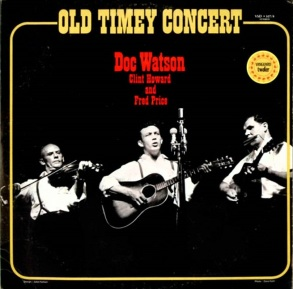 Old Timey Concert (LP)-Doc Watson, Clint Howard, and Fred Price, Vanguard VSD 107/8, released in 1977