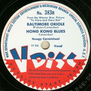 Baltimore Oriole, Hong Kong Blues, Hoagy Carmichael, V-Disc 383 (B-side), 1944