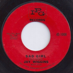 1963 Sad Girl (Smith & Wiggins) Jay Wiggins-IPG 45-1008 (matrix PG 55011)