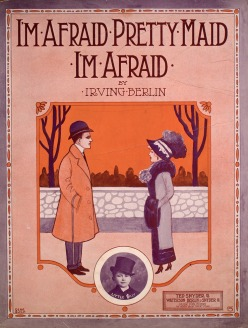 1912 I'm Afraid, Pretty Maid, I'm Afraid (Irving Berlin)