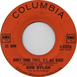 1963 Don't Think Twice, It's All Right-Bob Dylan-Columbia 4-42856 (B-side)