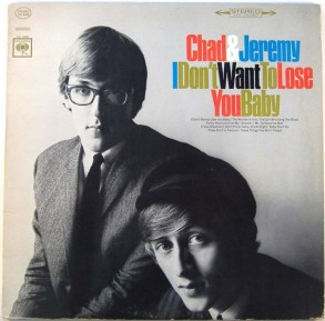 1965 I Don't Want to Lose You Baby-Chad & Jeremy-Columbia CL 2398 (Mono), CS 9198 (Stereo)